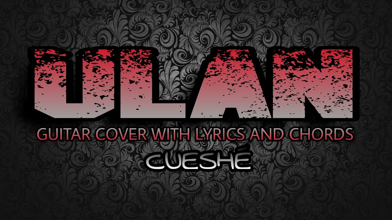 Ulan Cuesh Guitar Cover With Lyrics Chords Youtube