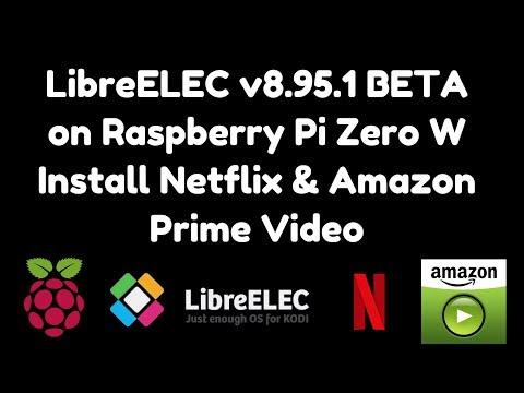 LibreELEC V8.95.1 BETA On Raspberry Pi Zero W. Install Netflix U0026 Amazon Prime Video