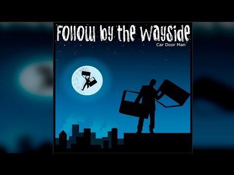 Follow By The Wayside - ''Car Door Man'' [FULL ALBUM]