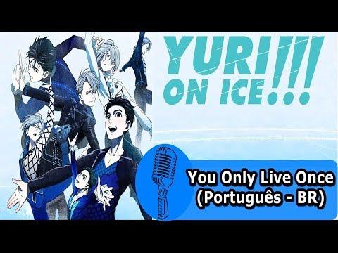 Encerramento YURI!!! On Ice - You Only Live Once (Português BR)