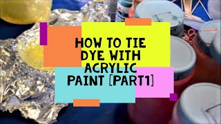 How to Tie Dye With Acrylic Paint- No Stiff-y T's  Part I