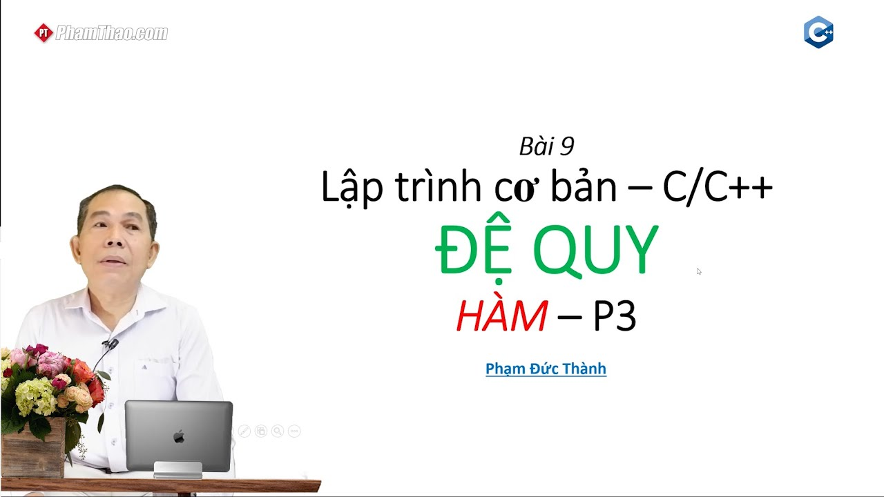 Lập trình C/C++ cơ bản 9: Đệ Quy Hàm P. 3- thầy Phạm Đức Thành ...