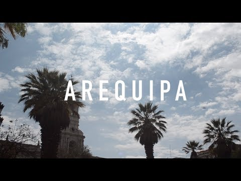 Arequipa 2017 - Travel video
