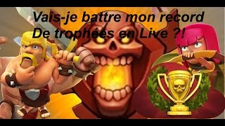 CLASH OF CLANS - VAIS JE BATTRE MON RECORD DE TROPHEES EN LIVE ? FAIL OR NOT ?