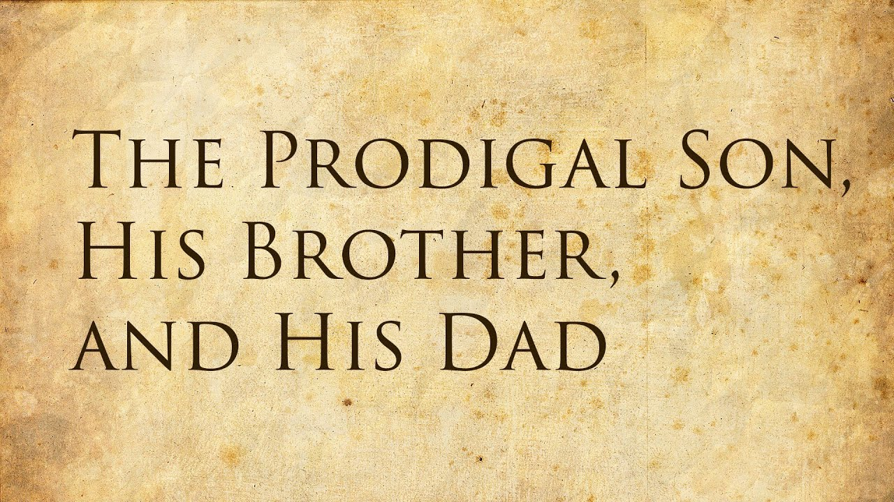 the prodigal son his brother and his dad youtube