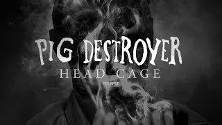 PIG DESTROYER - Head Cage [FULL ALBUM STREAM]