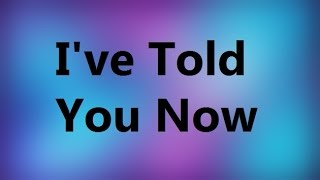 Sam Smith - I've told you now (Lyrics)