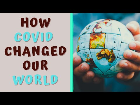 HOW COVID CHANGED OUR WORLD- Impact of Covid Pandemic on the World