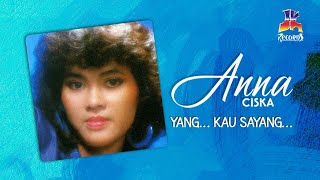 Anna Ciska - Yang... Kau Sayang (Official Music Audio)
