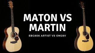 Maton EBG808 Artist VS Martin OM28V   Which One Do You Like?