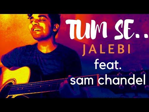 Tum Se - Jalebi | Jubin Nautiyal | Varun Mitra| Rhea Chakraborty | Sam Chandel