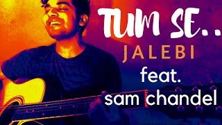 Gambar cover Tum se - Jalebi | Jubin Nautiyal | Varun Mitra| Rhea Chakraborty | Sam Chandel