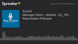 Marriage Edition - Mindset - Ep_183 - Real-Esteem Podcasts