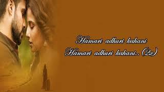Hamari Adhuri Kahani Song Lyrics || Arijit Singh || Emraan Hashmi & Vidya Balan