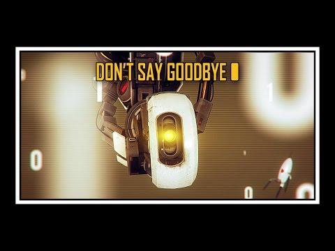 [♪] Portal - Don't Say Goodbye (GLaDOS' Song)