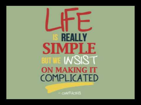 Life Is Really Simple But We Insist On Making It Complicated Youtube