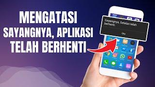 Download Cara Mengatasi Sayangnya Aplikasi Telah Berhenti di Android