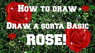 How to draw a rose! (Eh sorta basic)