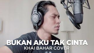 KHAI BAHAR - BUKAN AKU TAK CINTA (COVER) | IKLIM