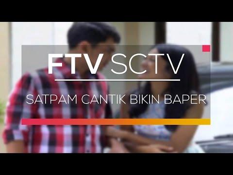 FTV SCTV - Satpam Cantik Bikin Baper