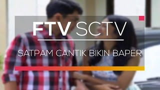 Video FTV SCTV - Satpam Cantik Bikin Baper download MP3, 3GP, MP4, WEBM, AVI, FLV Desember 2017