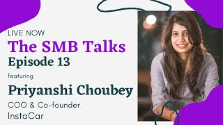 The SMB Talks Episode 13 featuring Priyanshi Choubey, COO & Co-founder - InstaCar