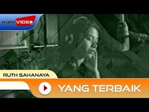 Ruth Sahanaya - Yang Terbaik   Official Video