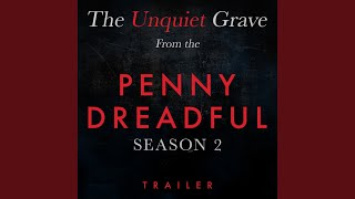 "The Unquiet Grave (From The ""Penny Dreadful Season 2"" Trailer)"