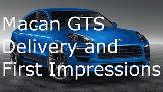 Macan GTS Delivery/First Impressions