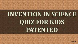 Invention in Science Quiz for Kids patented