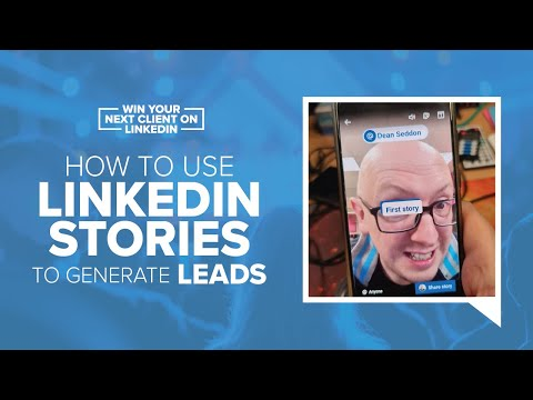 How To Use LinkedIn Stories To Generate Leads
