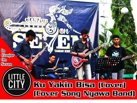 Nyawa Band - Ku Yakin Bisa (Cover) by LITTLE CITY In Cianjur On Seven