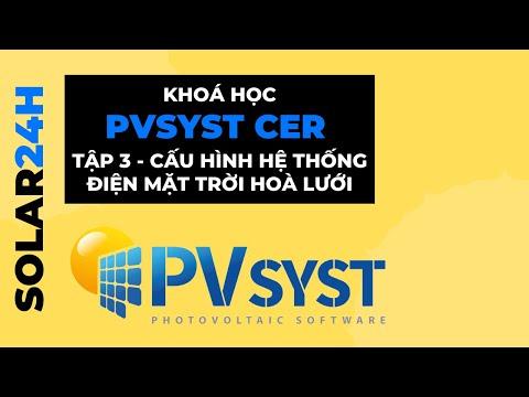 Khoá học PVsyst CER Tập 3 -  Cấu hình hệ thống điện mặt trời hoà lưới