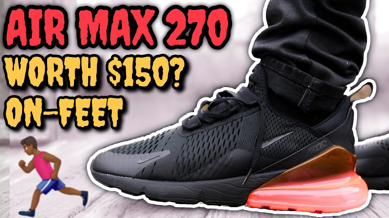 NIKE AIR MAX 270 ON FEET! WORTH $150!? WATCH BEFORE YOU BUY! EVERYTHING YOU  NEED TO KNOW!