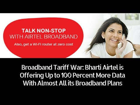 Bharti Airtel is Offering Up to 100 Percent More Data With Almost All its Broadband Plans