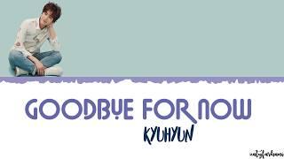 Video KYUHYUN (규현) - Goodbye for now (다시 만나는 날) Lyrics [Color Coded_Han_Rom_Eng] download MP3, 3GP, MP4, WEBM, AVI, FLV Januari 2018