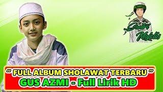 FULL ALBUM Sholawat Terbaru Gus Azmi Bikin Baper SYUBBANUL MUSLIMIN FULL LIRIK HD