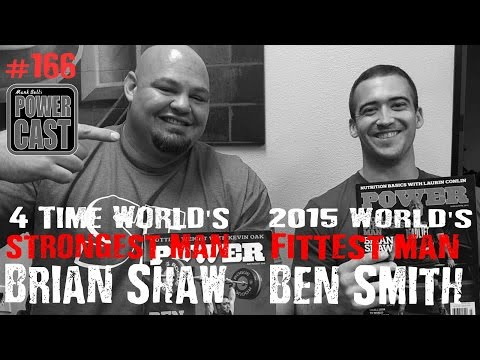 4 Time World's Strongest Brian Shaw & 2015 World's Fittest Ben Smith | Mark Bell's PowerCast 166