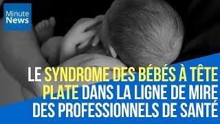 Le syndrome des bébés à tête plate dans la ligne de mire des professionnels de santé