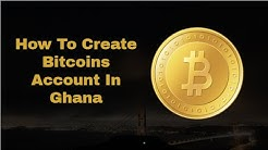 how to create bitcoins account in Ghana and Nigeria