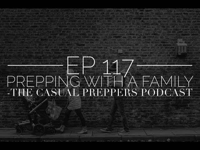 Prepping With a Family - EP 117