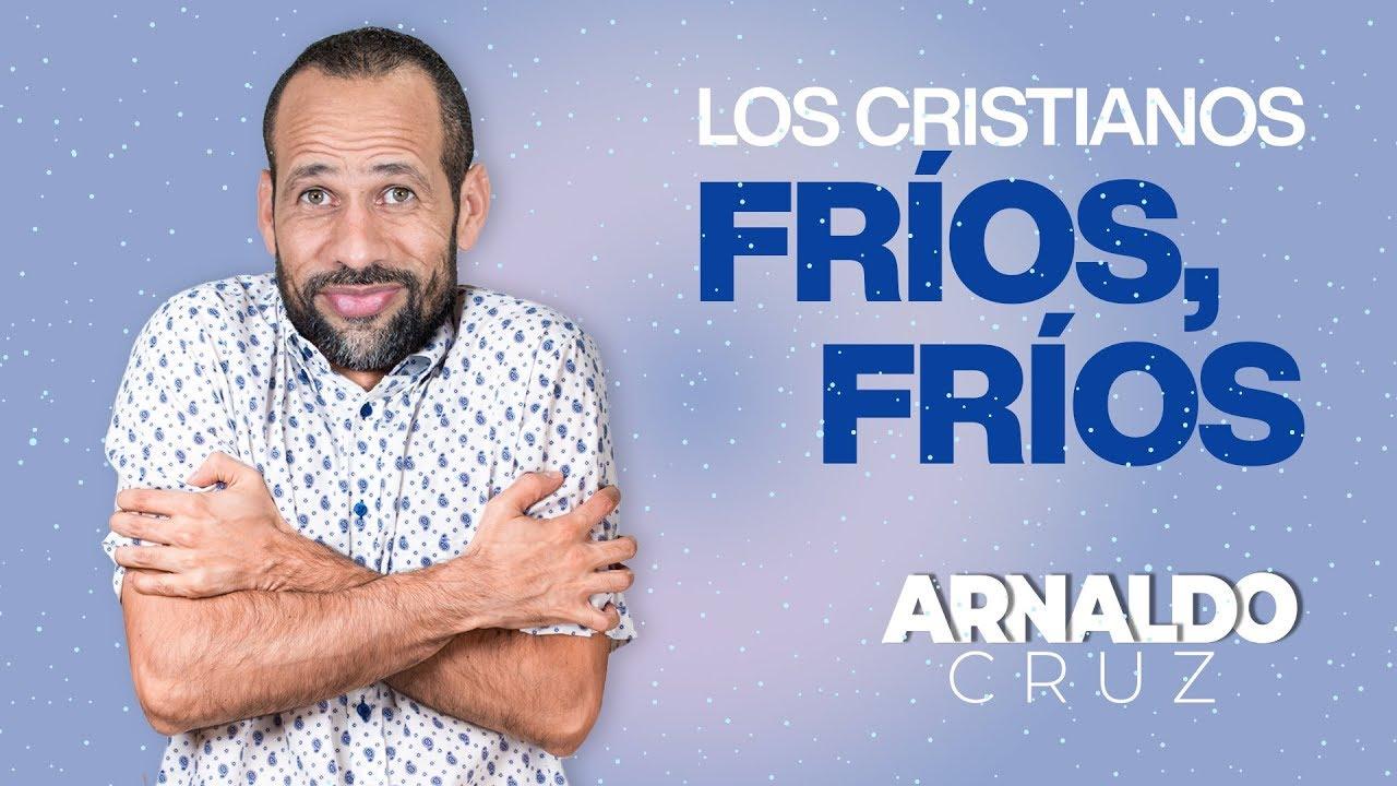 Cristianos Fríos, Fríos. Miércoles 12 Agosto, 2020
