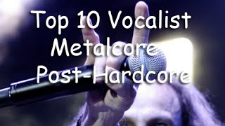 Top 10 Vocalist (Metalcore-Post-Hardcore) Part 1