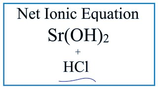 How to Write the Net Ionic Equation for HCl + Sr(OH)2 = H2O + SrCl2