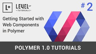 #2 Getting Started With Web Components in Polymer