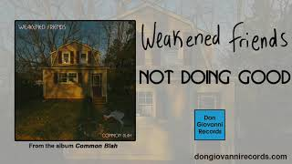 Weakened Friends - Not Doing Good (Official Audio)