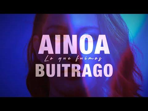 Ainoa Buitrago - Lo que fuimos (Lyric Video Oficial)