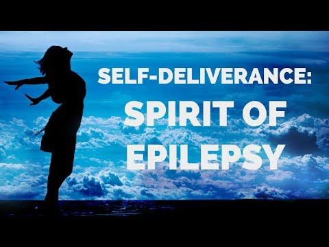 Deliverance from the Spirit of Epilepsy | Self-Deliverance Prayers