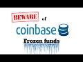 Beware of coinbase frozen funds!