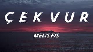 Melis FİS - Çek Vur Şarkı Sözleri (Sözleri/Lyrics) Resimi